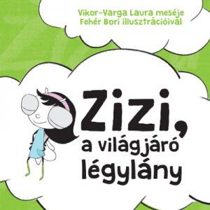 Írta: Vikor-Varga Laura illusztrálta: Fehér Bori Zizi a világjáró légylány